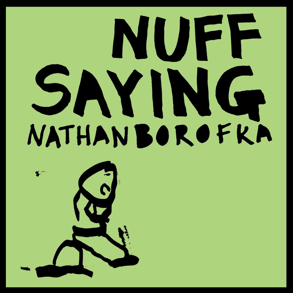"""Nathan Borofka """"Nuff Saying"""""""